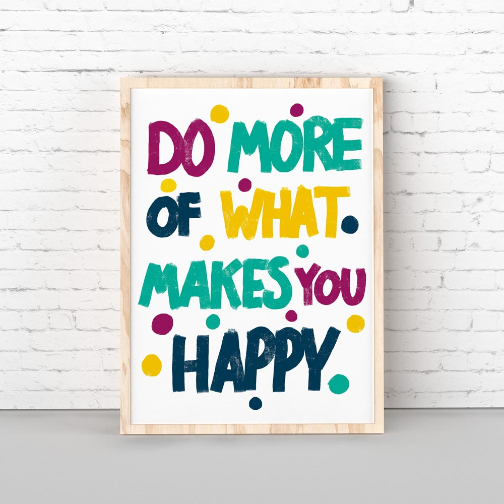 Do more of makes you happy art print